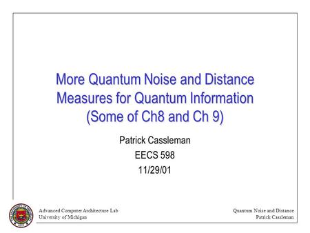Advanced Computer Architecture Lab University of Michigan Quantum Noise and Distance Patrick Cassleman More Quantum Noise and Distance Measures for Quantum.