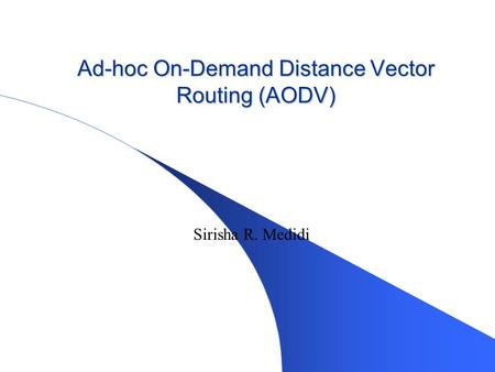 Ad-hoc On-Demand Distance Vector Routing (AODV) Sirisha R. Medidi.