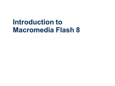 Introduction to Macromedia Flash 8