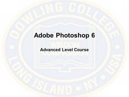 Adobe Photoshop 6 Advanced Level Course. Easy Fixes Photoshop is the best tool to fix old, torn and faded photographs, and can fix almost all flaws in.