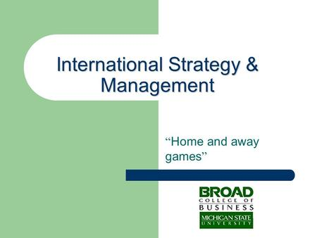 "International Strategy & Management "" Home and away games """