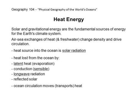 Heat Energy Solar and gravitational energy are the fundamental sources of energy for the Earth's climate system. Air-sea exchanges of heat (& freshwater)