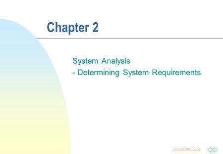 Jump to first page Chapter 2 System Analysis - Determining System Requirements.