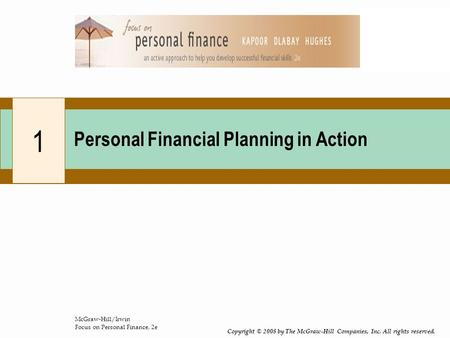 McGraw-Hill/Irwin Focus on Personal Finance, 2e Copyright © 2008 by The McGraw-Hill Companies, Inc. All rights reserved. 1 Personal Financial Planning.