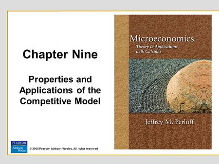 © 2008 Pearson Addison Wesley. All rights reserved Chapter Nine Properties and Applications of the Competitive Model.