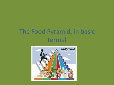 The Food Pyramid, in basic terms!. Dairy Dairy is a key part of our pyramid How much do I need? 3 Cups a day Why do I need dairy? We need to get our calcium.