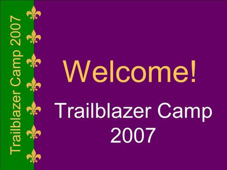 Trailblazer Camp 2007 Welcome! Trailblazer Camp 2007.