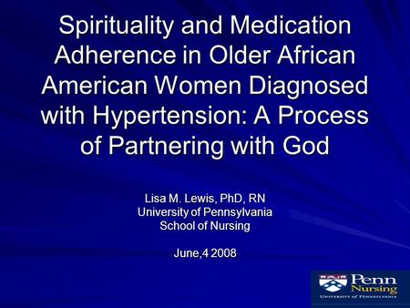 Spirituality and Medication Adherence in Older African American Women Diagnosed with Hypertension: A Process of Partnering with God Lisa M. Lewis, PhD,