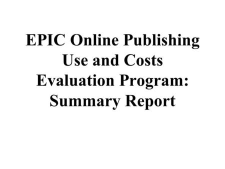 EPIC Online Publishing Use and Costs Evaluation Program: Summary Report.