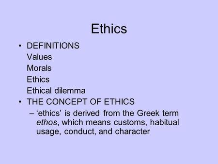 Ethics DEFINITIONS Values Morals Ethics Ethical dilemma