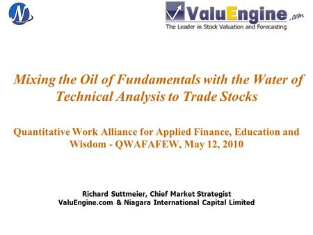 Mixing the Oil of Fundamentals with the Water of Technical Analysis to Trade Stocks Quantitative Work Alliance for Applied Finance, Education and Wisdom.