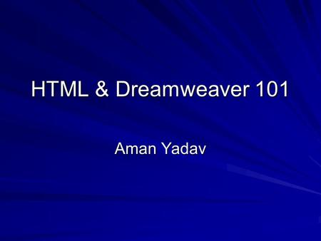HTML & Dreamweaver 101 Aman Yadav. Definitions HTTP – The Web uses a protocol called HTTP (Hyper Text Transport Protocol) to communicate between the Web.