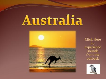 Click Here to experience sounds from the outback.