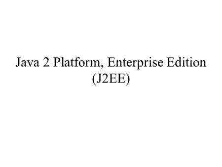 Java 2 Platform, Enterprise Edition (J2EE). Source: Computer, August 2000 J2EE and Other Java 2 Platform Editions.