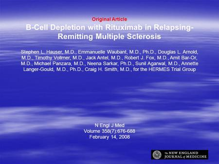 Original Article B-Cell Depletion with Rituximab in Relapsing- Remitting Multiple Sclerosis Stephen L. Hauser, M.D., Emmanuelle Waubant, M.D., Ph.D., Douglas.