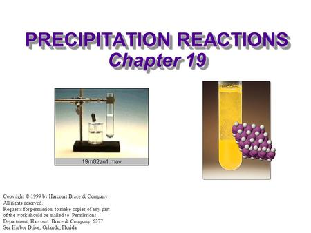 PRECIPITATION REACTIONS Chapter 19 Copyright © 1999 by Harcourt Brace & Company All rights reserved. Requests for permission to make copies of any part.