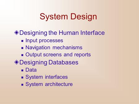System Design Designing the Human Interface Designing Databases