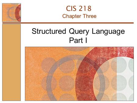 Structured Query Language Part I Chapter Three CIS 218.