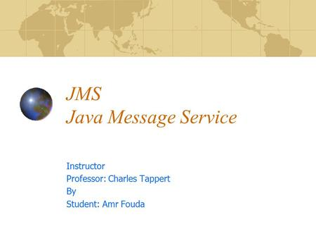 JMS Java Message Service Instructor Professor: Charles Tappert By Student: Amr Fouda.