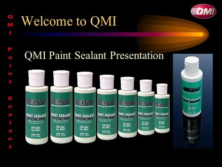 Welcome to QMI QMI Paint Sealant Presentation. Teflon ® / PTFE Dynamic Utilized since 1938 –Auto racing –Aircraft –Space travel Numerous applications,