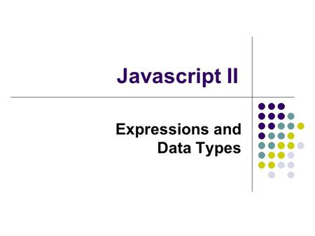 Javascript II Expressions and Data Types. 2 JavaScript Review programs executed by the web browser programs embedded in a web page using the script element.
