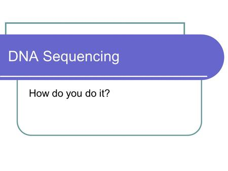 DNA Sequencing How do you do it?. DNA Sequencing DNA sequencing – used to determine the actual DNA sequence of an organism. Using a computer, one can.