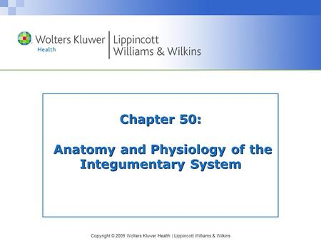 Copyright © 2009 Wolters Kluwer Health | Lippincott Williams & Wilkins Chapter 50: Anatomy and Physiology of the Integumentary System.