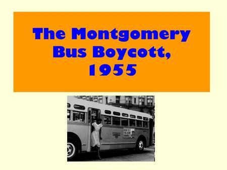 The Montgomery Bus Boycott, 1955. Aim : Examine the significance of the Montgomery Bus Boycott to the Civil Rights Movement.