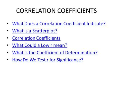 CORRELATION COEFFICIENTS What Does a Correlation Coefficient Indicate? What is a Scatterplot? Correlation Coefficients What Could a Low r mean? What is.