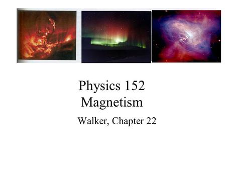 Physics 152 Magnetism Walker, Chapter 22. 2 Magnetism Known since antiquity –Pieces of Magnetite, also called lodestone (Fe 3 O 4 ) known by Greeks to.