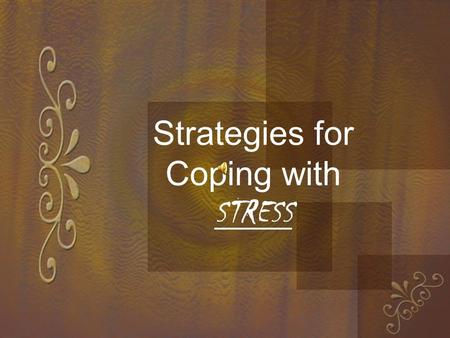 Strategies for Coping with STRESS. What is stress? Stress is a natural reaction of the body to any demand or change placed upon it, pleasant or unpleasant.