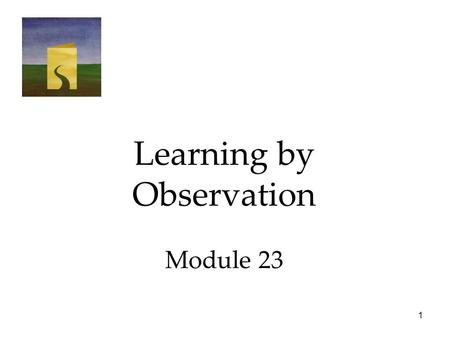 1 Learning by Observation Module 23. 2 Learning by Observation  Bandura's Experiments  Applications of Observational Learning.