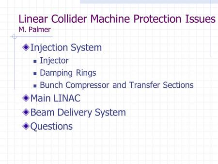 Linear Collider Machine Protection Issues M. Palmer Injection System Injector Damping Rings Bunch Compressor and Transfer Sections Main LINAC Beam Delivery.