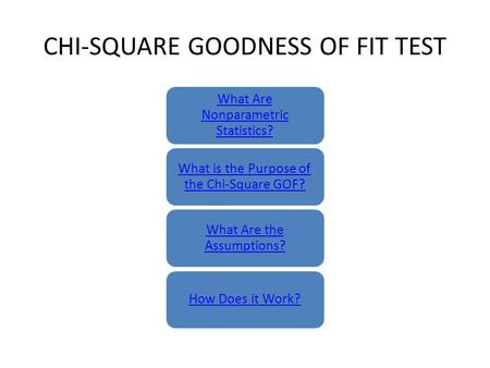 CHI-SQUARE GOODNESS OF FIT TEST What Are Nonparametric Statistics? What is the Purpose of the Chi-Square GOF? What Are the Assumptions? How Does it Work?