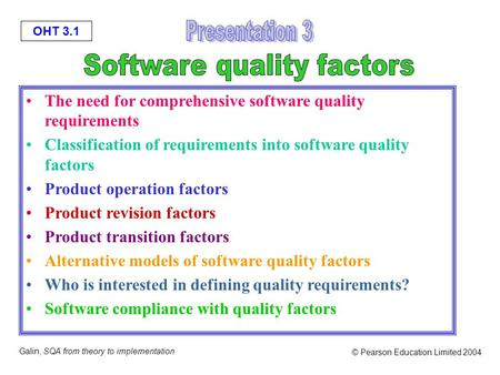OHT 3.1 Galin, SQA from theory to implementation © Pearson Education Limited 2004 The need for comprehensive software quality requirements Classification.