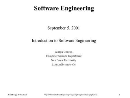 Bernd Bruegge & Allen Dutoit Object-Oriented Software Engineering: Conquering Complex and Changing Systems 1 Software Engineering September 5, 2001 Introduction.