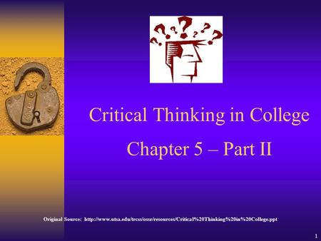 1 Critical Thinking in College Chapter 5 – Part II Original Source: