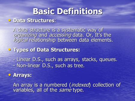 Basic Definitions Data Structures: Data Structures: A data structure is a systematic way of organizing and accessing data. Or, It's the logical relationship.