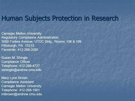 Human Subjects Protection in Research Carnegie Mellon University Regulatory Compliance Administration 5000 Forbes Avenue, UTDC Bldg., Rooms 108 & 109 Pittsburgh,