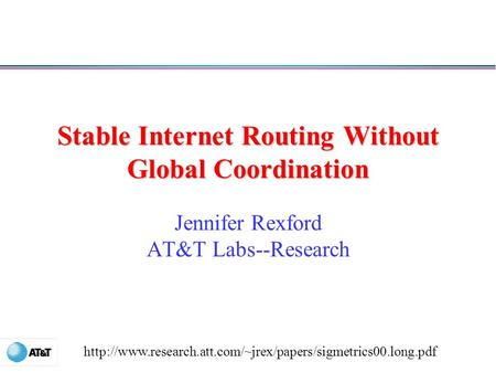 Stable Internet Routing Without Global Coordination Jennifer Rexford AT&T Labs--Research