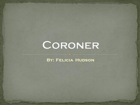 By: Felicia Hudson. To become a coroner you can get a masters degree, a bachelors degree, and some coroners have no type of degree. It takes up to four.