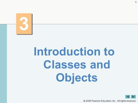  2006 Pearson Education, Inc. All rights reserved. 1 3 3 Introduction to Classes and Objects.