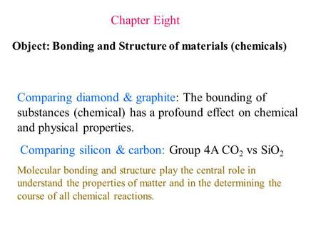 Chapter Eight Comparing diamond & graphite: The bounding of substances (chemical) has a profound effect on chemical and physical properties. Comparing.