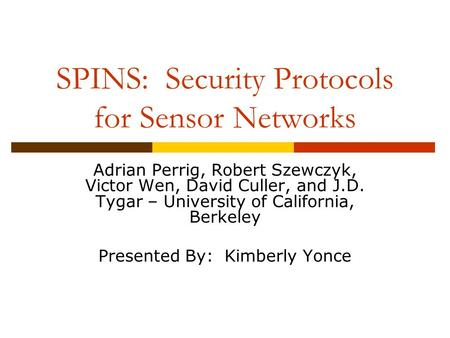 SPINS: Security Protocols for Sensor Networks Adrian Perrig, Robert Szewczyk, Victor Wen, David Culler, and J.D. Tygar – University of California, Berkeley.