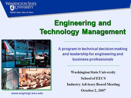 Www.engrmgt.wsu.edu Engineering and Technology Management A program in technical decision making and leadership for engineering and business professionals.