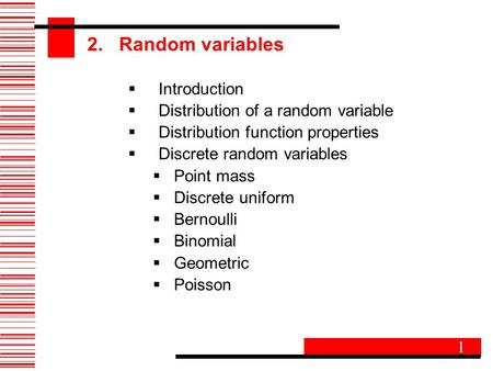 2. Random variables  Introduction  Distribution of a random variable  Distribution function properties  Discrete random variables  Point mass  Discrete.