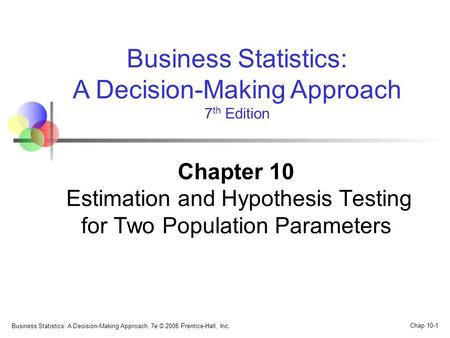 Business Statistics: A Decision-Making Approach, 7e © 2008 Prentice-Hall, Inc. Chap 10-1 Business Statistics: A Decision-Making Approach 7 th Edition Chapter.