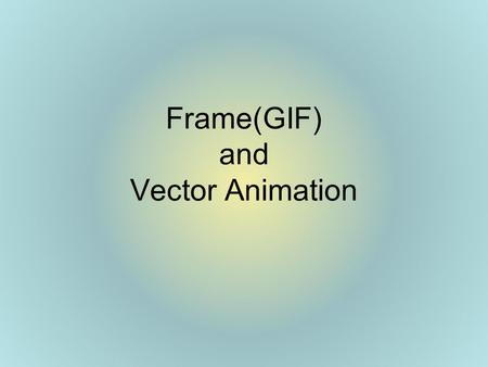 Frame(GIF) and Vector Animation. Two Applications for Creating Animations 1.Photoshop – GIF Animation 2.Flash – Vector Animation.