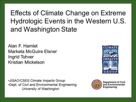 Alan F. Hamlet Marketa McGuire Elsner Ingrid Tohver Kristian Mickelson JISAO/CSES Climate Impacts Group Dept. of Civil and Environmental Engineering University.