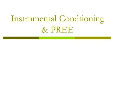Instrumental Condtioning & PREE. What is instrumental conditioning?  Modification of behavior by its consequences  Outcome is dependent upon the behavior.